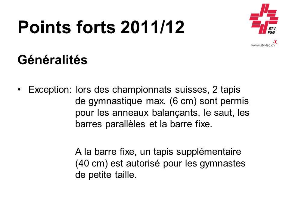 Points forts 2011/12 Généralités Exception: lors des championnats suisses, 2 tapis de gymnastique max. (6 cm) sont permis pour les anneaux balançants,