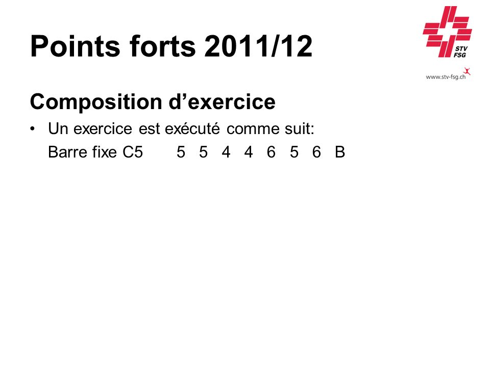 Points forts 2011/12 Composition dexercice Un exercice est exécuté comme suit: Barre fixe C55 5 4 4 6 5 6 B