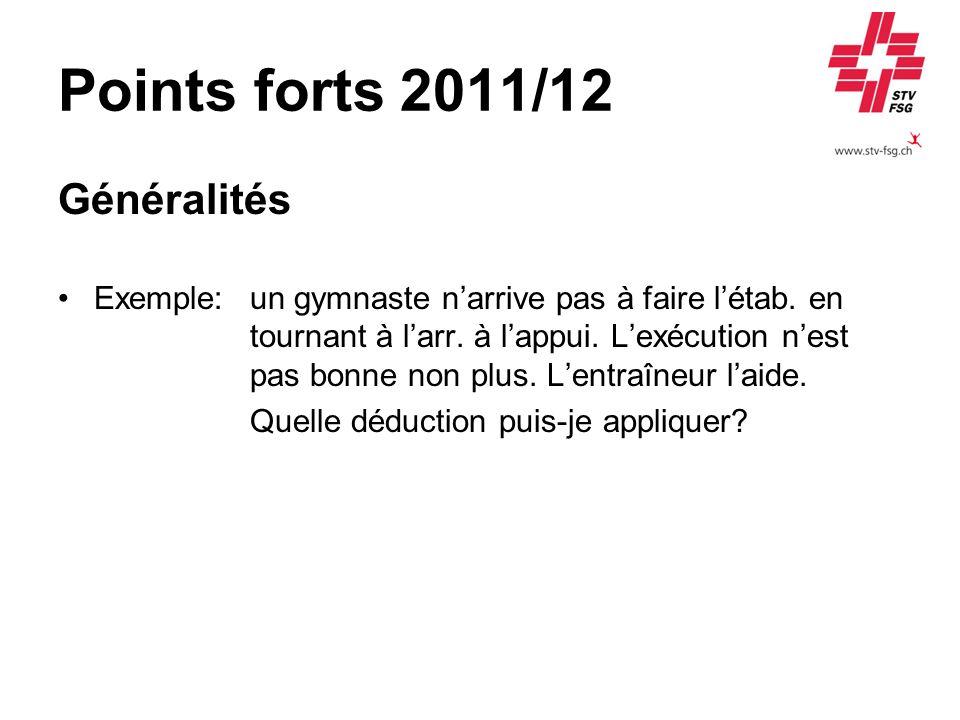 Points forts 2011/12 Généralités Exemple: un gymnaste narrive pas à faire létab.