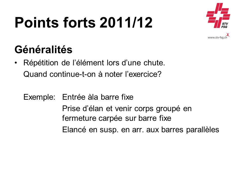 Points forts 2011/12 Généralités Répétition de lélément lors dune chute. Quand continue-t-on à noter lexercice? Exemple:Entrée àla barre fixe Prise dé