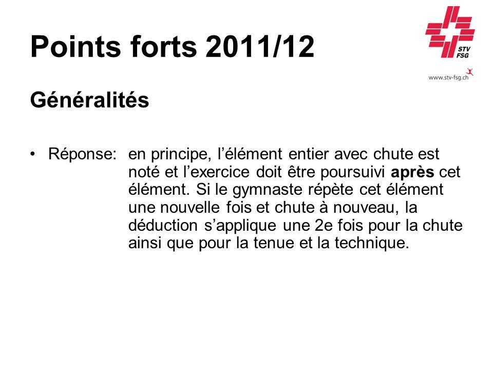 Points forts 2011/12 Généralités Réponse:en principe, lélément entier avec chute est noté et lexercice doit être poursuivi après cet élément.