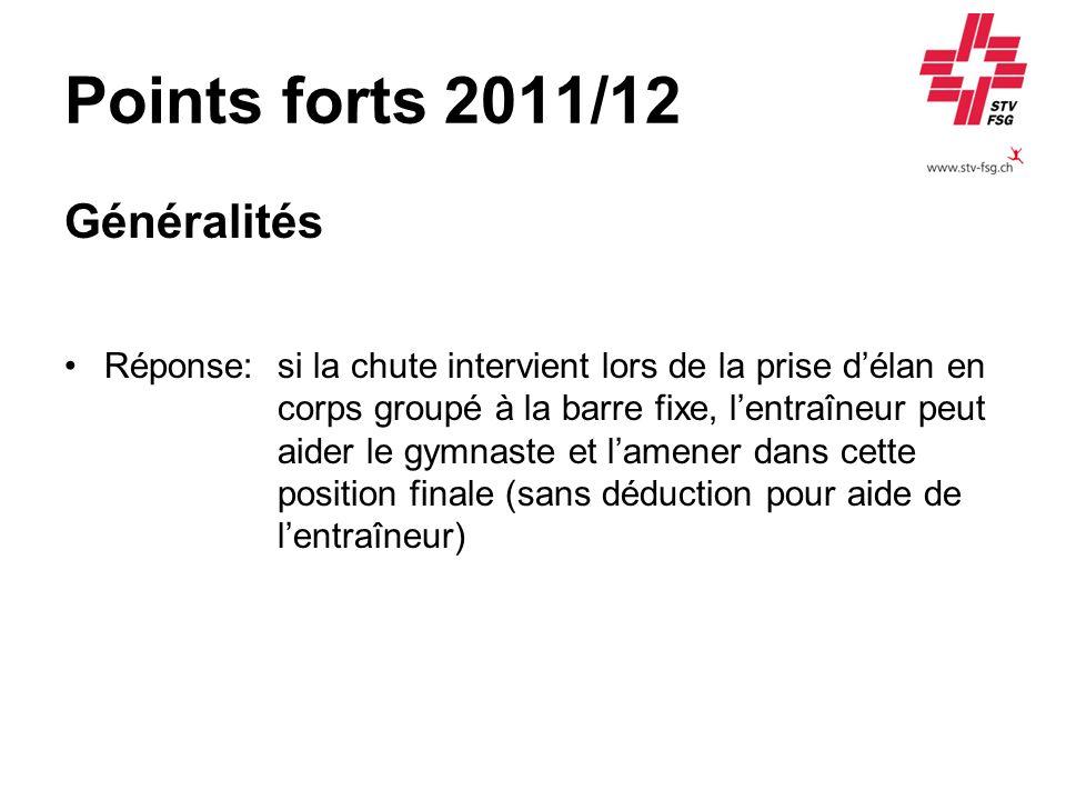 Points forts 2011/12 Généralités Réponse:si la chute intervient lors de la prise délan en corps groupé à la barre fixe, lentraîneur peut aider le gymn