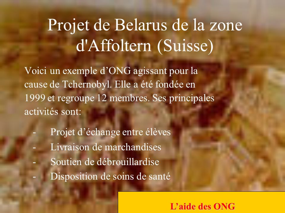 Projet de Belarus de la zone d Affoltern (Suisse) Voici un exemple dONG agissant pour la cause de Tchernobyl.