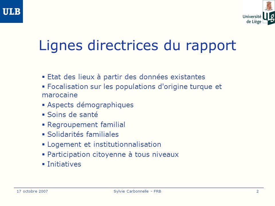 17 octobre 2007Sylvie Carbonnelle - FRB3 Méthodes Résultats d études Littérature scientifique Consultations et entretiens auprès d acteurs de terrain Focus groupe