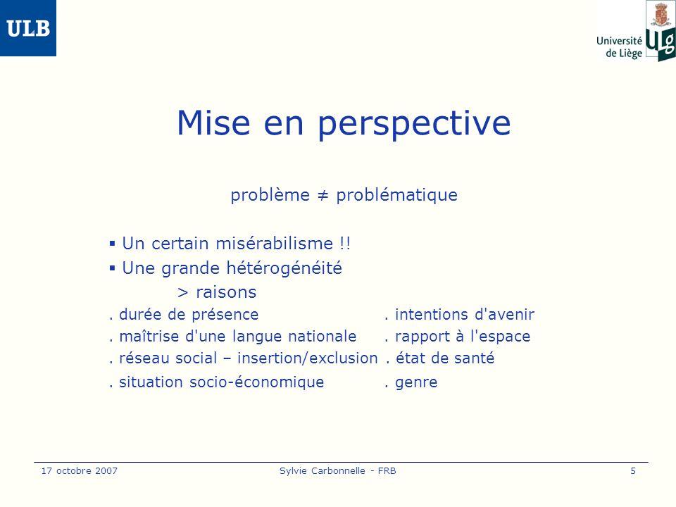 17 octobre 2007Sylvie Carbonnelle - FRB6 Le vieillir en immigration Spécificités .