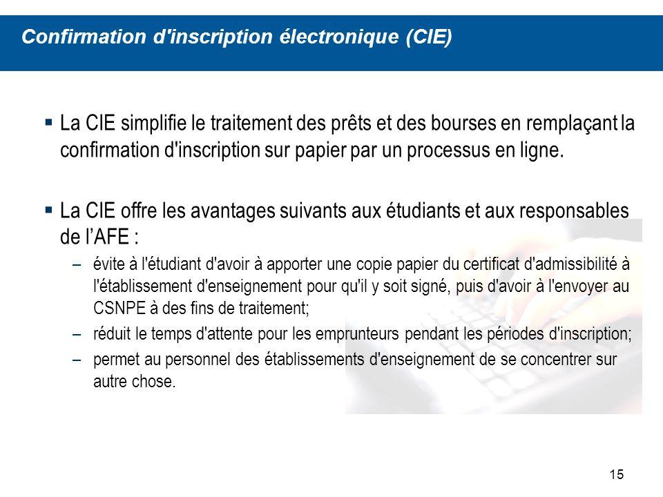 15 La CIE simplifie le traitement des prêts et des bourses en remplaçant la confirmation d inscription sur papier par un processus en ligne.