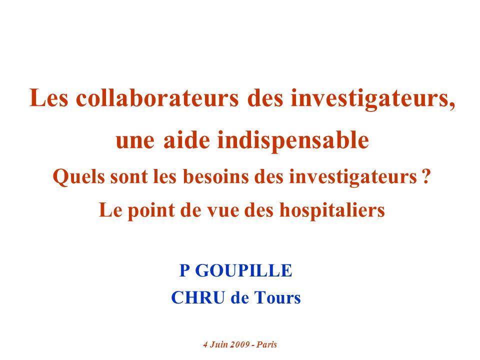 4 Juin 2009 - Paris Les collaborateurs des investigateurs, une aide indispensable Quels sont les besoins des investigateurs .