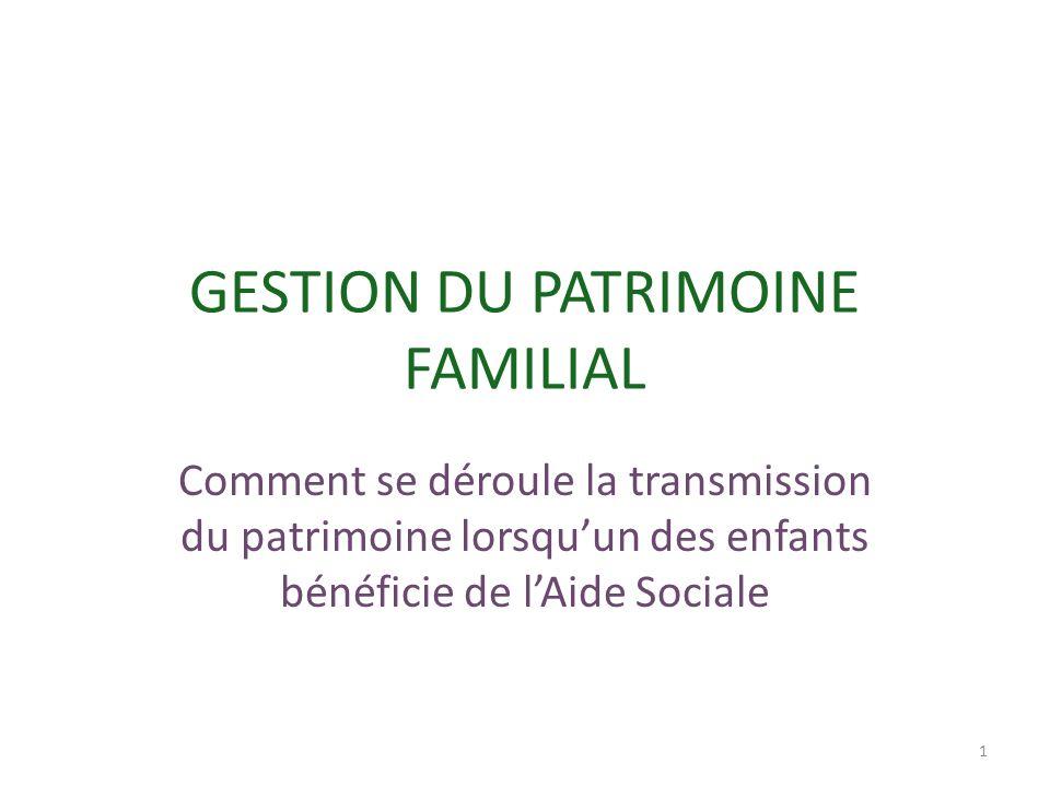 GESTION DU PATRIMOINE FAMILIAL Comment se déroule la transmission du patrimoine lorsquun des enfants bénéficie de lAide Sociale 1