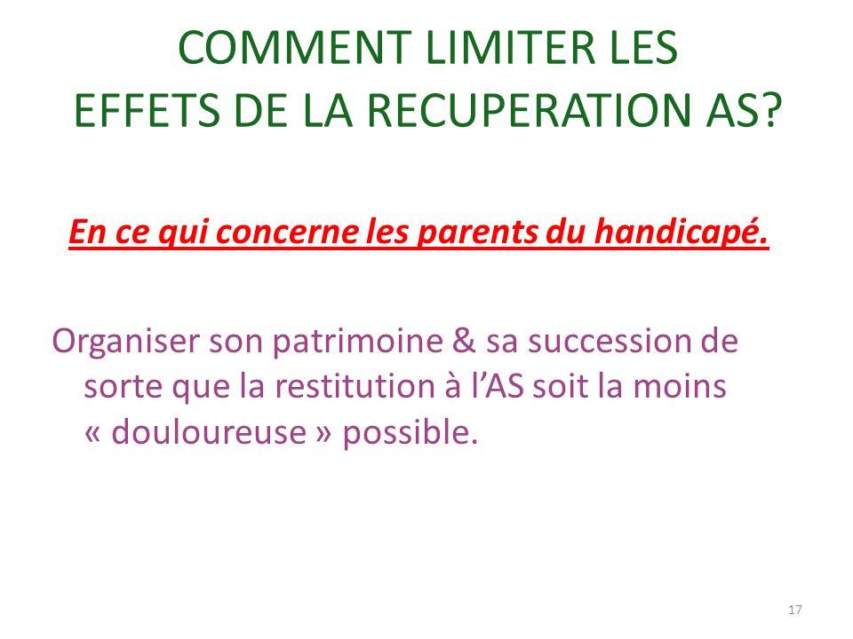 COMMENT LIMITER LES EFFETS DE LA RECUPERATION AS? En ce qui concerne les parents du handicapé. Organiser son patrimoine & sa succession de sorte que l