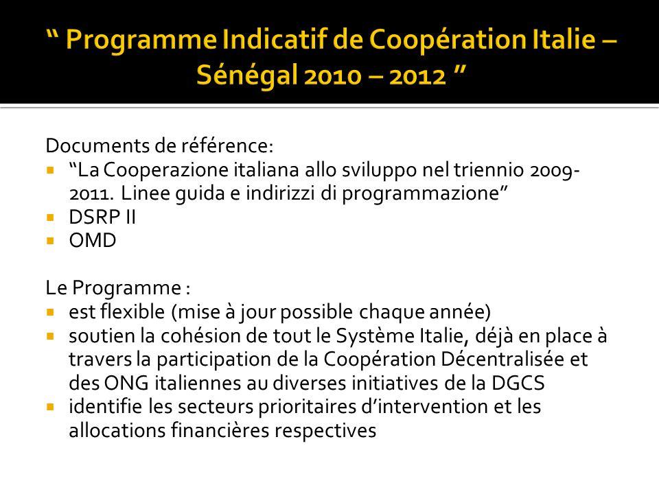 Documents de référence: La Cooperazione italiana allo sviluppo nel triennio 2009- 2011. Linee guida e indirizzi di programmazione DSRP II OMD Le Progr