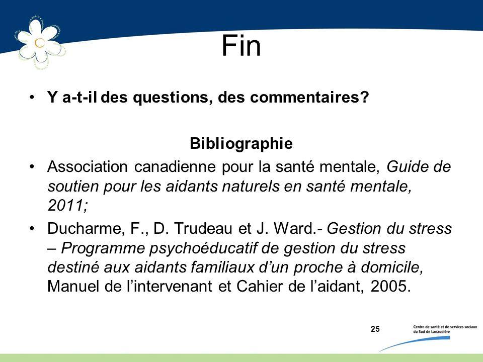 Fin Y a-t-il des questions, des commentaires? Bibliographie Association canadienne pour la santé mentale, Guide de soutien pour les aidants naturels e
