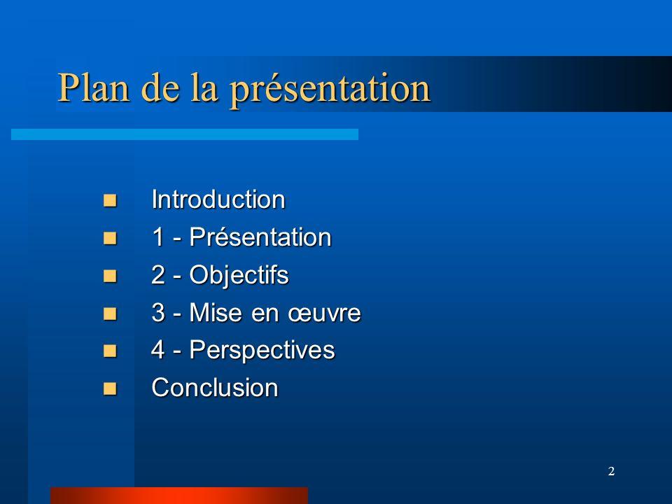 2 Plan de la présentation Introduction Introduction 1 - Présentation 1 - Présentation 2 - Objectifs 2 - Objectifs 3 - Mise en œuvre 3 - Mise en œuvre