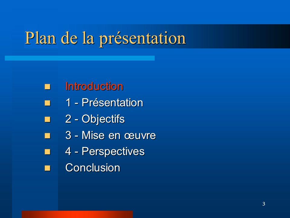 3 Plan de la présentation Introduction Introduction 1 - Présentation 1 - Présentation 2 - Objectifs 2 - Objectifs 3 - Mise en œuvre 3 - Mise en œuvre