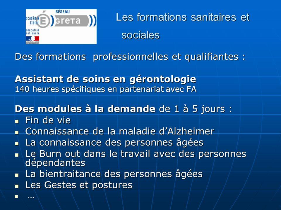 Les formations sanitaires et sociales Des formations professionnelles et qualifiantes : Assistant de soins en gérontologie 140 heures spécifiques en p
