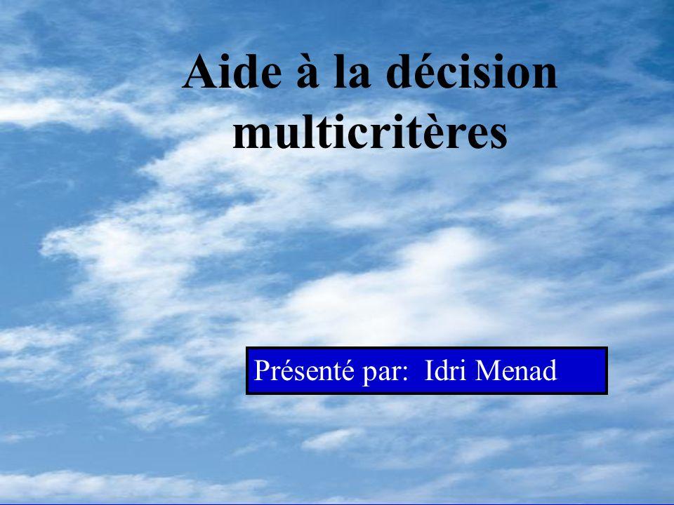 INTRODUCTION CONCEPTS DAIDE A LA DECISION MULTICRITERES LA DECISION LAIDE A LA DECISION LES ACTEURS LES ACTIONS PROBLEMATIQUES DAIDE A LA DECISION MODELISATION DES PREFERENCES FAMILLE COHERENTE DE CRITERES TABLEAU DEVALUATION MULTICRITERES PLAN DE TRAVAIL