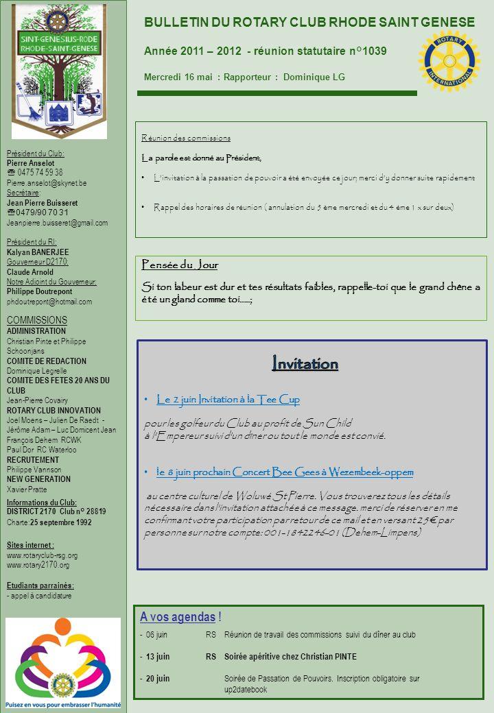 BULLETIN DU ROTARY CLUB RHODE SAINT GENESE Année 2011 – 2012 - réunion statutaire n°1039 Mercredi 16 mai : Rapporteur : Dominique LG Président du Club