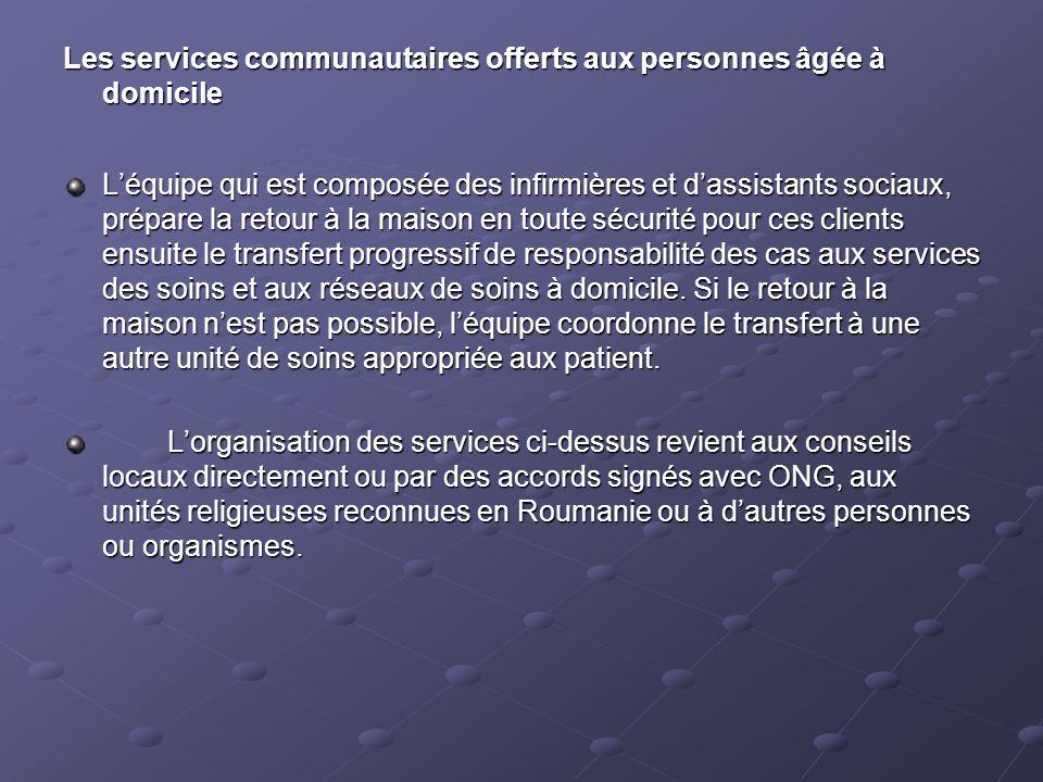 Les services communautaires offerts aux personnes âgée à domicile Léquipe qui est composée des infirmières et dassistants sociaux, prépare la retour à