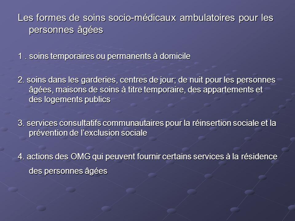 Les formes de soins socio-médicaux ambulatoires pour les personnes âgées 1. soins temporaires ou permanents à domicile 2. soins dans les garderies, ce