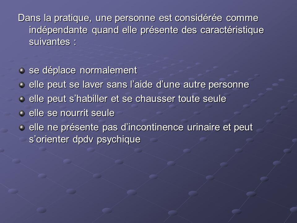 Dans la pratique, une personne est considérée comme indépendante quand elle présente des caractéristique suivantes : se déplace normalement elle peut