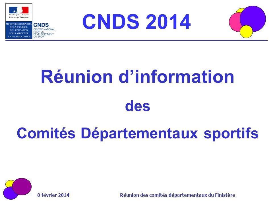 8 février 2014 Réunion des comités départementaux du Finistère CNDS 2014 Réunion dinformation des Comités Départementaux sportifs