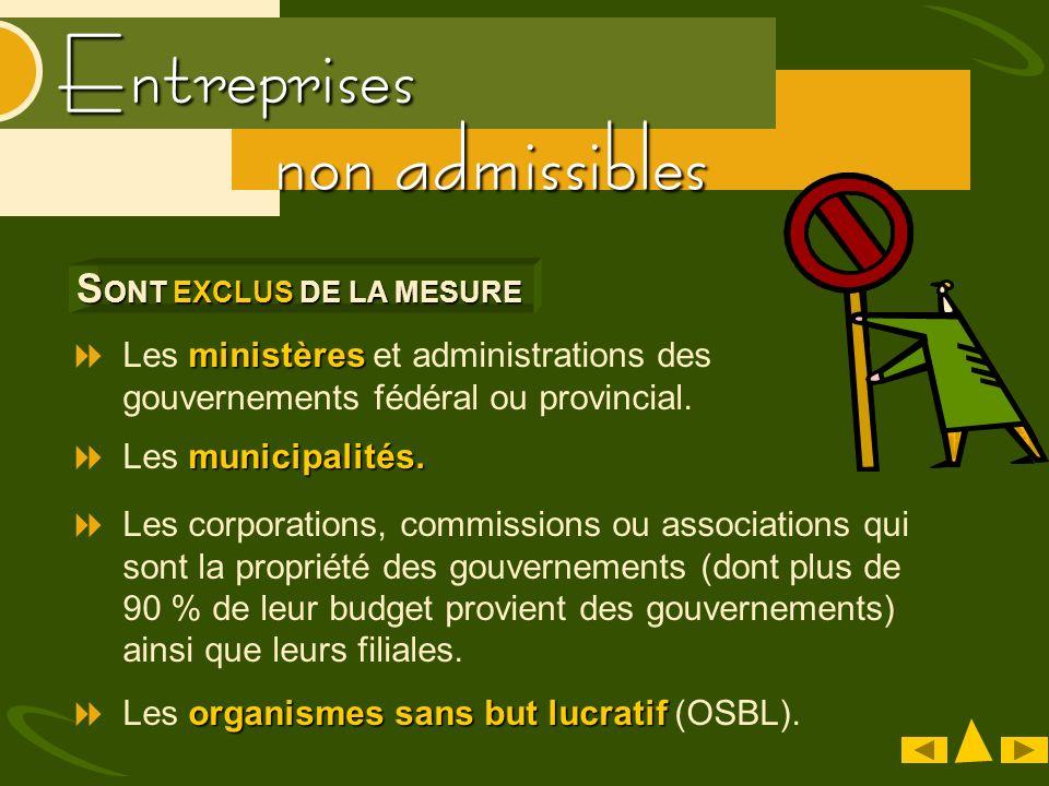 Entreprises non admissibles ministères Les ministères et administrations des gouvernements fédéral ou provincial.