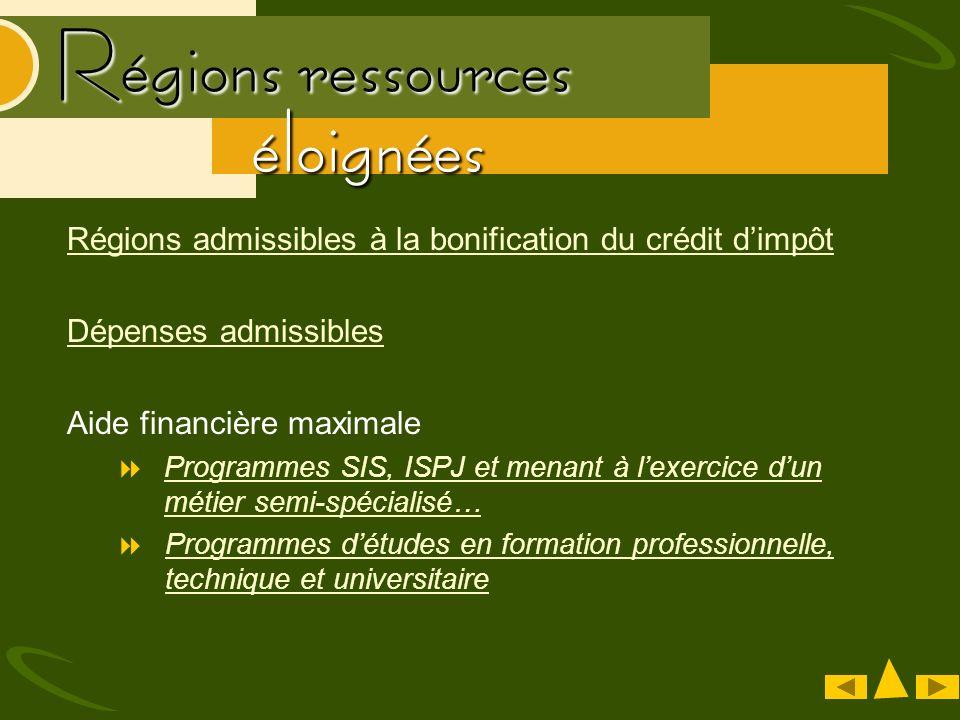 éloignées Régions ressources Régions admissibles à la bonification du crédit dimpôt Dépenses admissibles Aide financière maximale Programmes SIS, ISPJ