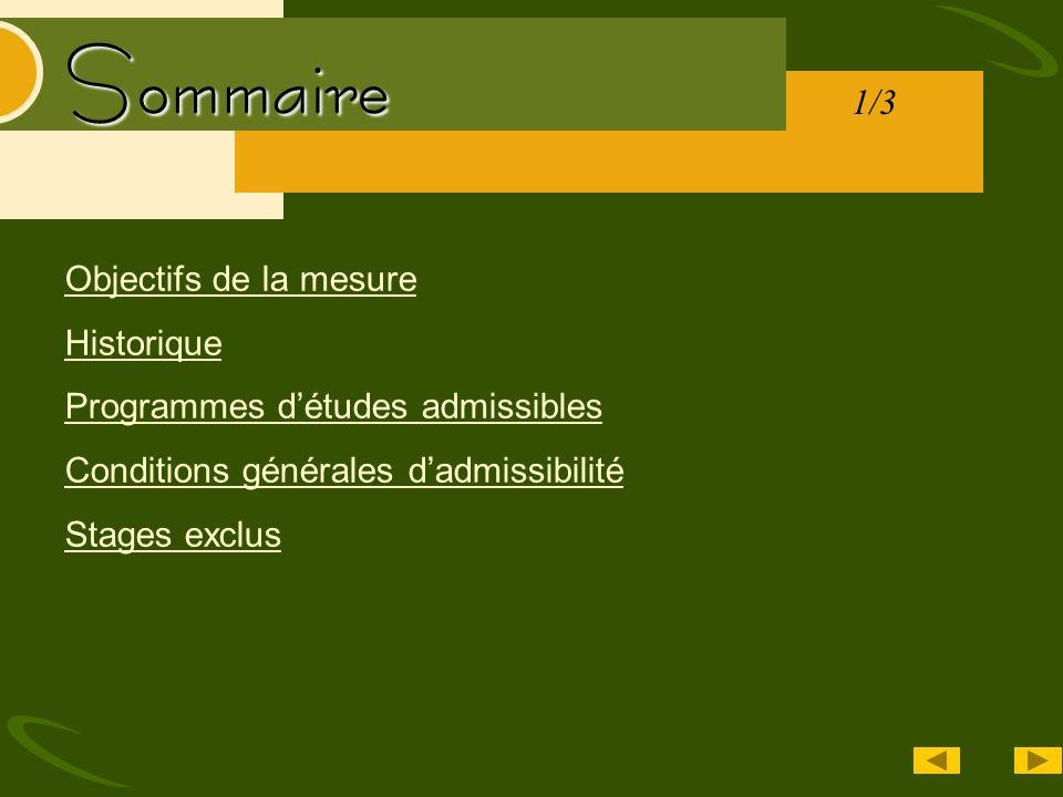 Sommaire Objectifs de la mesure Historique Programmes détudes admissibles Conditions générales dadmissibilité Stages exclus 1/3