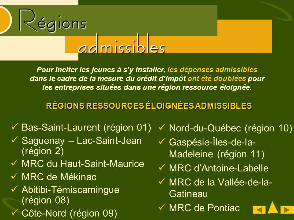 Bas-Saint-Laurent (région 01) Saguenay – Lac-Saint-Jean (région 2) MRC du Haut-Saint-Maurice MRC de Mékinac Abitibi-Témiscamingue (région 08) Côte-Nor