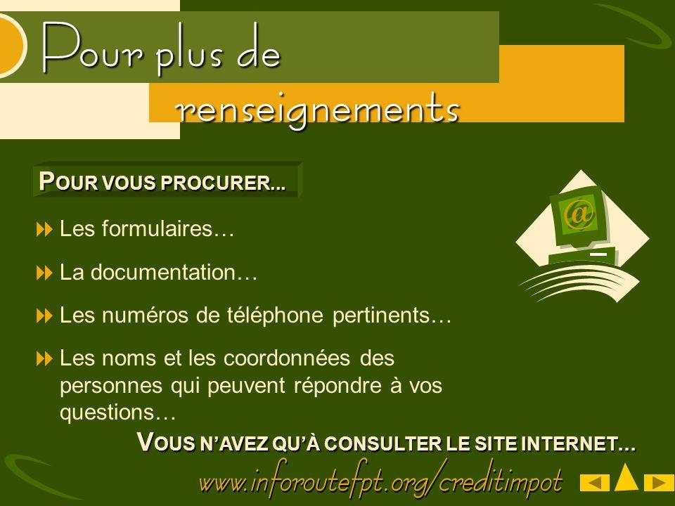 Pour plus de renseignements V OUS NAVEZ QUÀ CONSULTER LE SITE INTERNET… Les formulaires… La documentation… Les numéros de téléphone pertinents… Les no