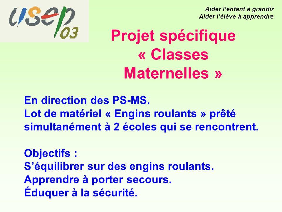 Projet spécifique « Classes Maternelles » En direction des PS-MS.