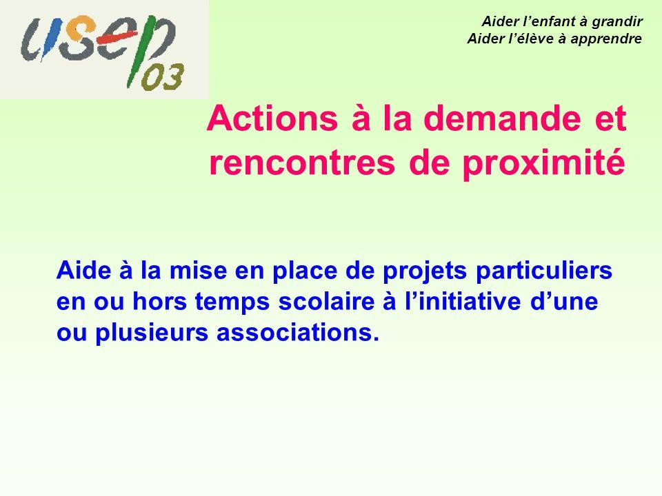 Actions à la demande et rencontres de proximité Aide à la mise en place de projets particuliers en ou hors temps scolaire à linitiative dune ou plusieurs associations.