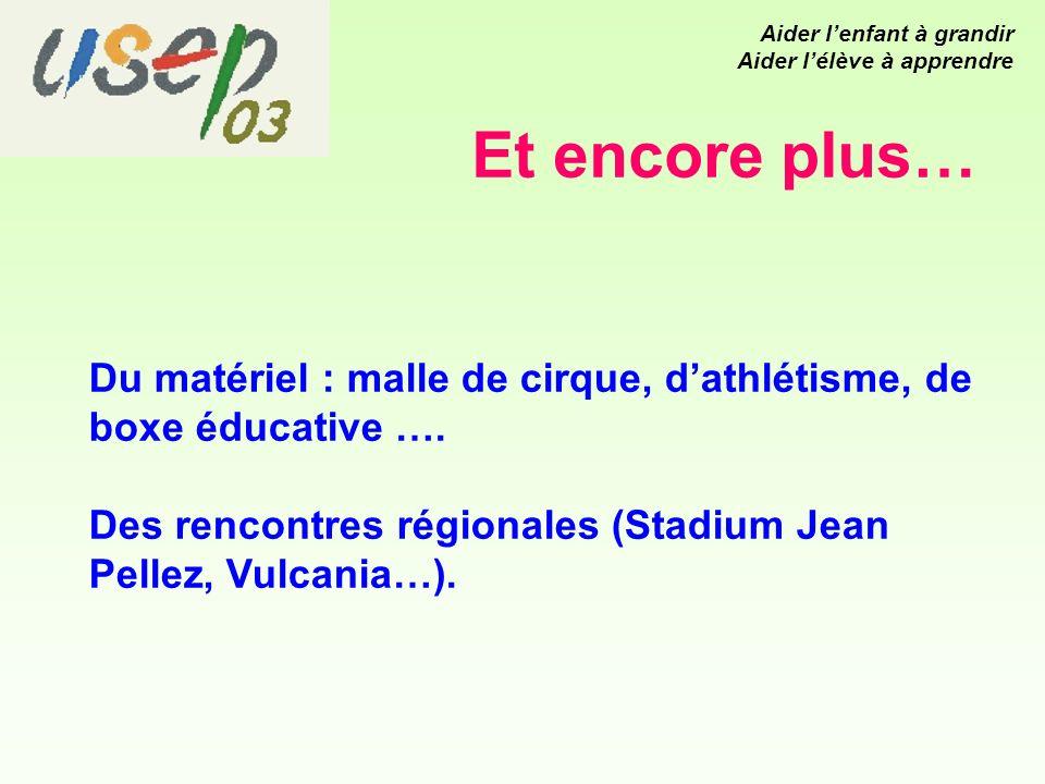 Et encore plus… Du matériel : malle de cirque, dathlétisme, de boxe éducative ….