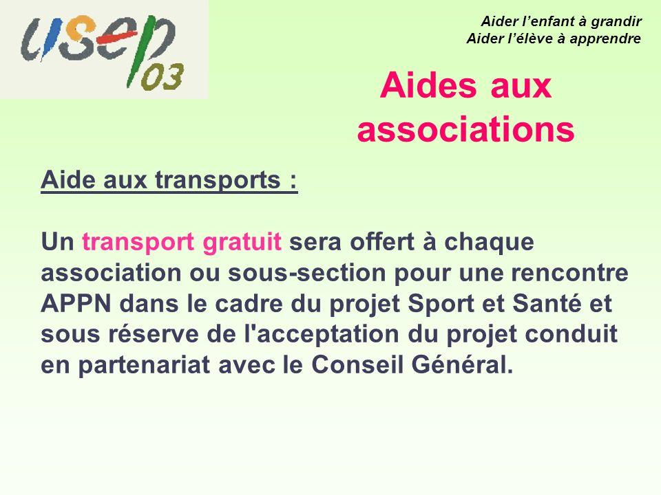 Aides aux associations Aide aux transports : Un transport gratuit sera offert à chaque association ou sous-section pour une rencontre APPN dans le cadre du projet Sport et Santé et sous réserve de l acceptation du projet conduit en partenariat avec le Conseil Général.