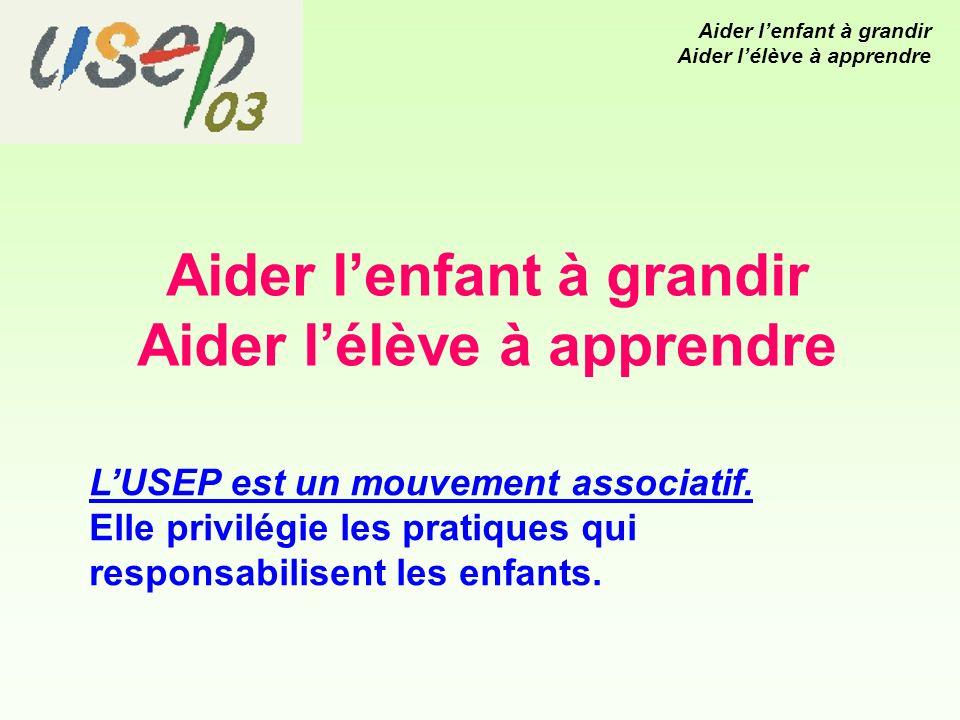 Aider lenfant à grandir Aider lélève à apprendre LUSEP est un mouvement associatif.