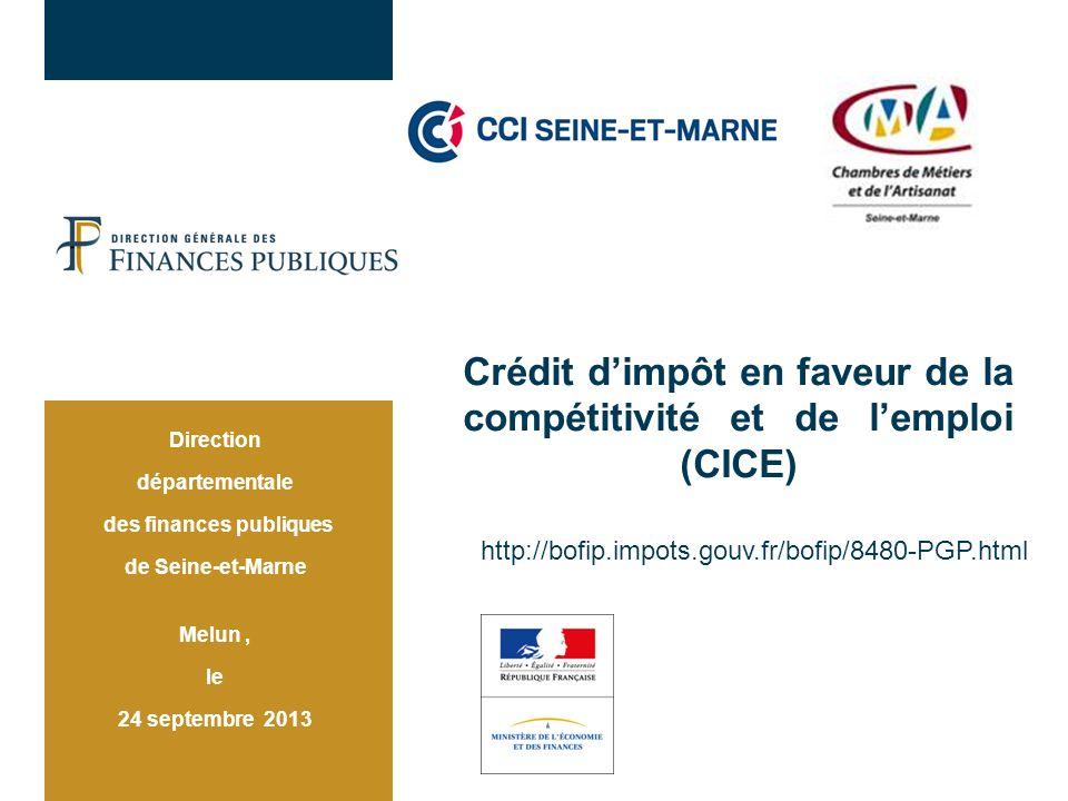 Crédit dimpôt en faveur de la compétitivité et de lemploi (CICE) http://bofip.impots.gouv.fr/bofip/8480-PGP.html Direction départementale des finances publiques de Seine-et-Marne Melun, le 24 septembre 2013