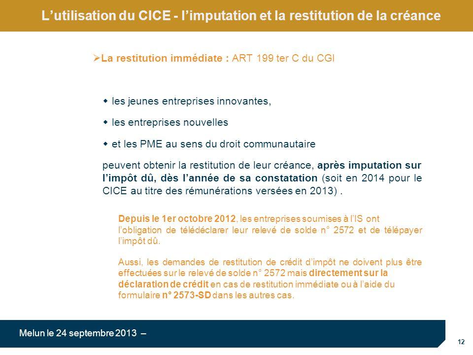 12 Melun le 24 septembre 2013 – Lutilisation du CICE - limputation et la restitution de la créance La restitution immédiate : ART 199 ter C du CGI les