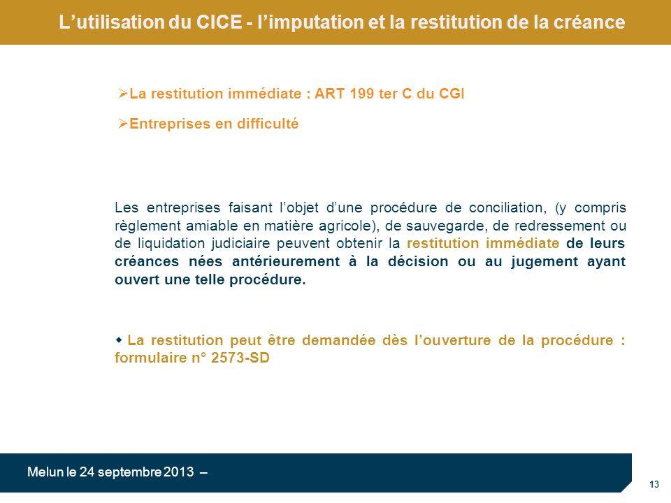 13 Melun le 24 septembre 2013 – Lutilisation du CICE - limputation et la restitution de la créance Les entreprises faisant lobjet dune procédure de co