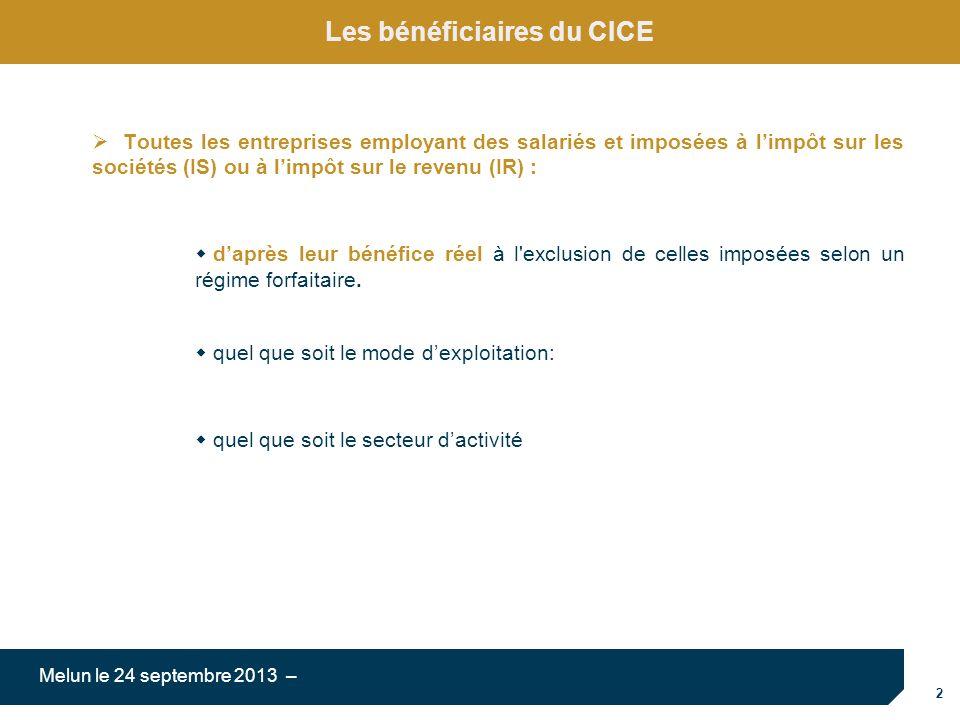2 Melun le 24 septembre 2013 – Les bénéficiaires du CICE Toutes les entreprises employant des salariés et imposées à limpôt sur les sociétés (IS) ou à