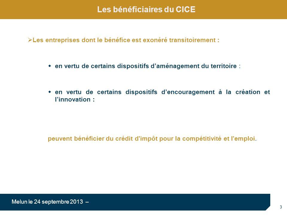 3 Melun le 24 septembre 2013 – Les bénéficiaires du CICE Les entreprises dont le bénéfice est exonéré transitoirement : en vertu de certains dispositi