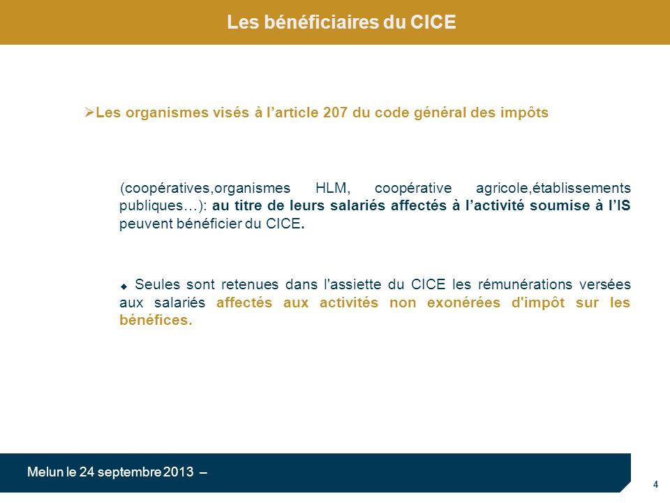 4 Melun le 24 septembre 2013 – Les bénéficiaires du CICE (coopératives,organismes HLM, coopérative agricole,établissements publiques…): au titre de leurs salariés affectés à lactivité soumise à lIS peuvent bénéficier du CICE.