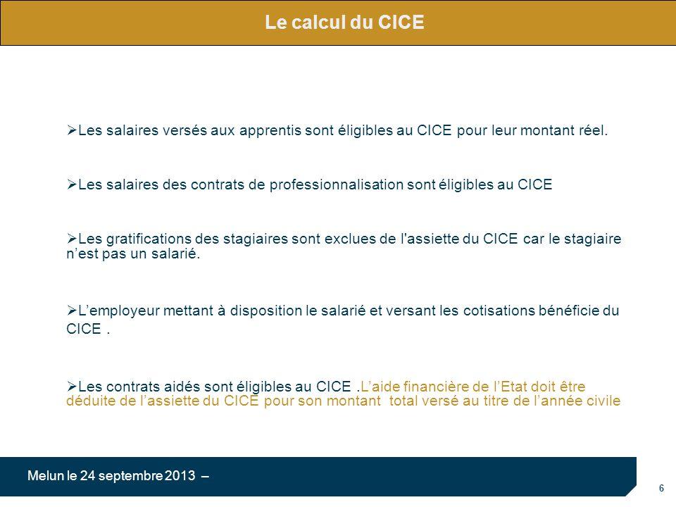 6 Melun le 24 septembre 2013 – Les salaires versés aux apprentis sont éligibles au CICE pour leur montant réel. Les salaires des contrats de professio