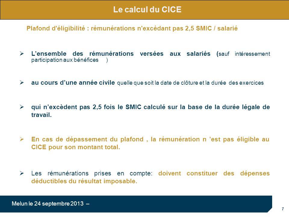 7 Melun le 24 septembre 2013 – Le calcul du CICE Lensemble des rémunérations versées aux salariés ( sauf intéressement participation aux bénéfices ) a