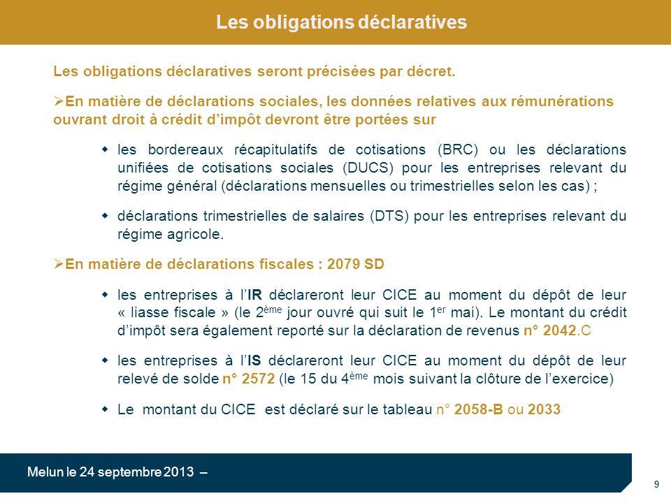 9 Melun le 24 septembre 2013 – Les obligations déclaratives Les obligations déclaratives seront précisées par décret. En matière de déclarations socia