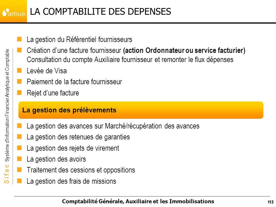 S i f a c Système dInformation Financier Analytique et Comptable Comptabilité Générale, Auxiliaire et les Immobilisations 113 LA COMPTABILITE DES DEPE