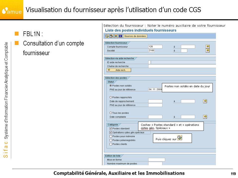 S i f a c Système dInformation Financier Analytique et Comptable Comptabilité Générale, Auxiliaire et les Immobilisations 119 Visualisation du fournis