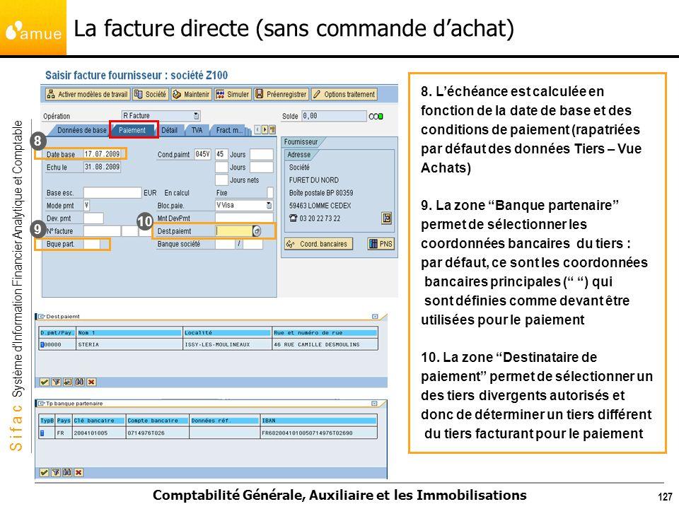S i f a c Système dInformation Financier Analytique et Comptable Comptabilité Générale, Auxiliaire et les Immobilisations 127 8. Léchéance est calculé