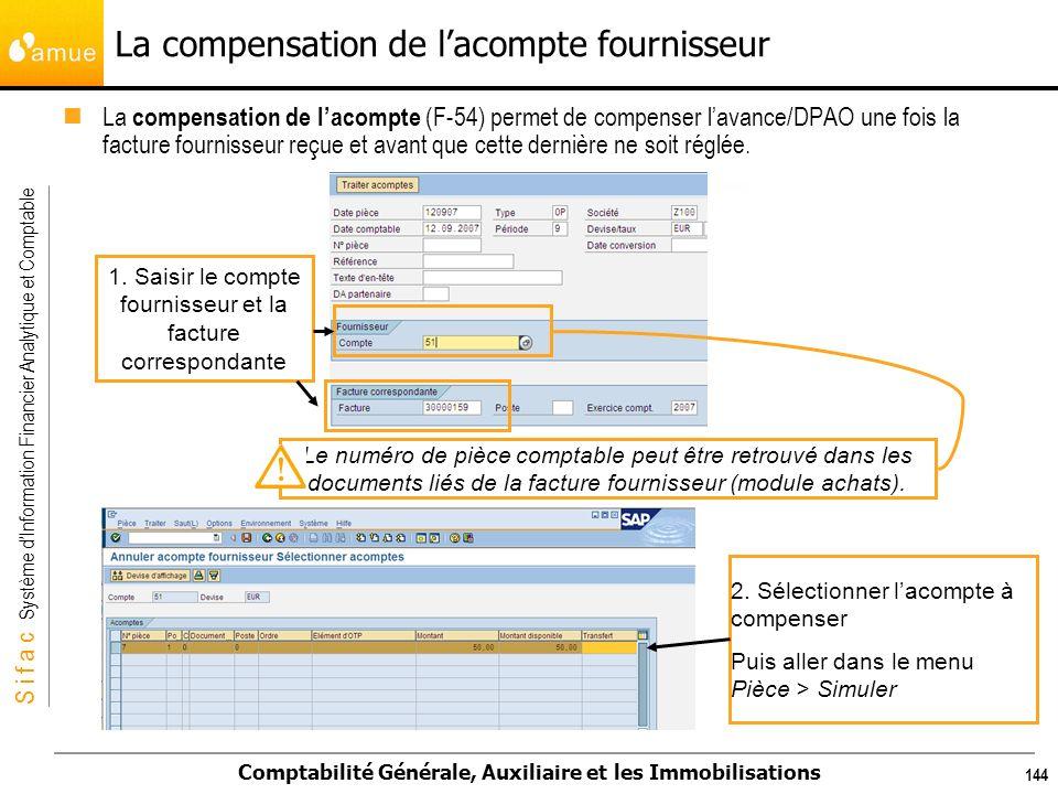 S i f a c Système dInformation Financier Analytique et Comptable Comptabilité Générale, Auxiliaire et les Immobilisations 144 La compensation de lacom