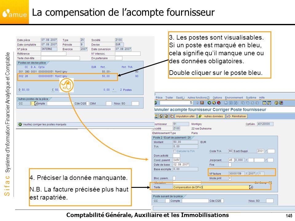 S i f a c Système dInformation Financier Analytique et Comptable Comptabilité Générale, Auxiliaire et les Immobilisations 145 3. Les postes sont visua