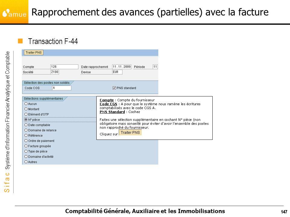 S i f a c Système dInformation Financier Analytique et Comptable Comptabilité Générale, Auxiliaire et les Immobilisations 147 Rapprochement des avance