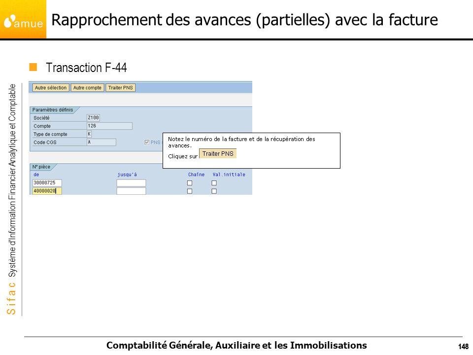 S i f a c Système dInformation Financier Analytique et Comptable Comptabilité Générale, Auxiliaire et les Immobilisations 148 Rapprochement des avance
